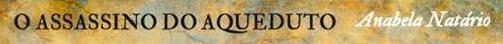 http://silenciosquefalam.blogspot.pt/2014/01/passatempo-o-assassino-do-aqueduto-de.html