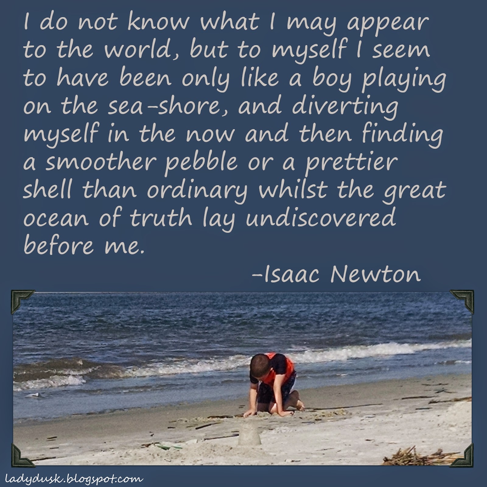 I Love This Picture That Newton (of All Genius!) Gives Of Himself. He Who  Discovered Motion, Gravity, Calculus ... Considers Them To Be A Shell Or  Pebble ...