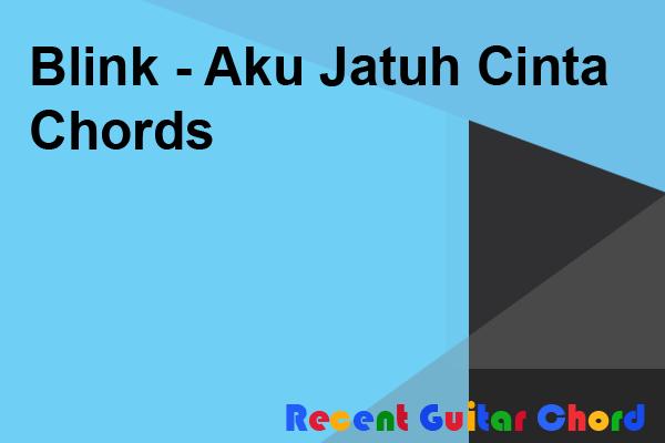 Blink - Aku Jatuh Cinta Chords