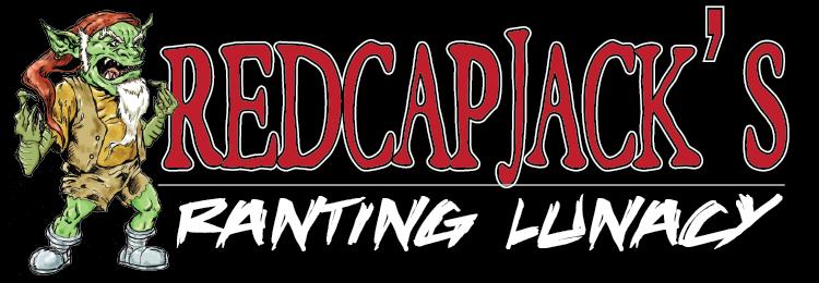 Redcap Jack's Ranting Lunacy