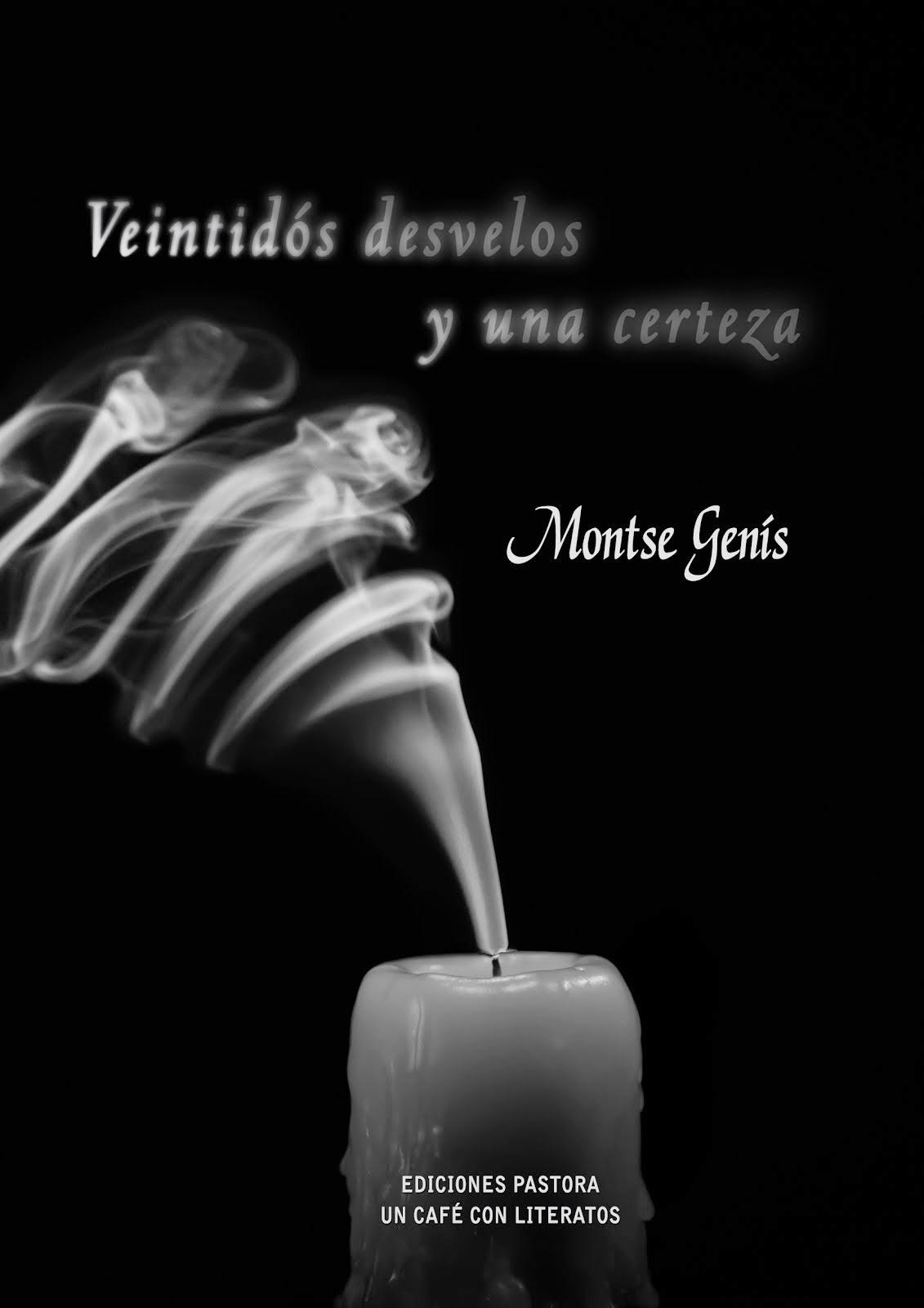 VEINTIDÓS DESVELOS Y UNA CERTEZA<br> Montse Genís