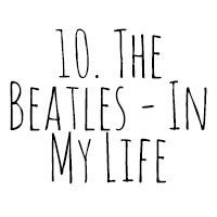 10 Songs I've Cried To: 10. The Beatles - In My Life