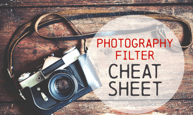 The Photography Filters Cheat Sheet