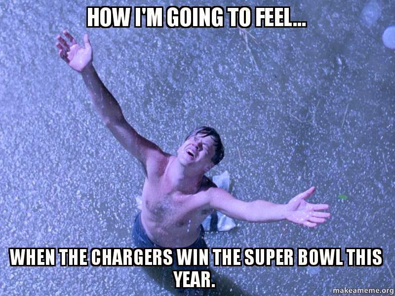 how i'm going to feel... when the chargers win the super bowl this year
