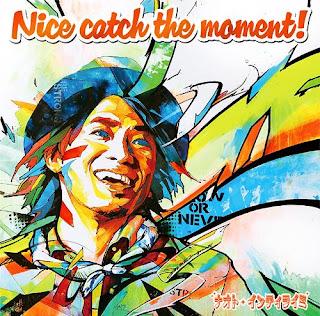 NAOTO INTI RAYMI ナオト・インティライミ - Nice catch the moment!