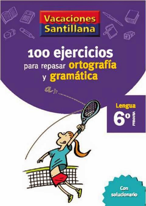 http://www.santillana.es/es/material/100-ejercicios-para-repasar-ortografia-y-gramatica-6-primaria/?new=&digital=&types=13&level=2&areas=&course=9&collection=&ca=7