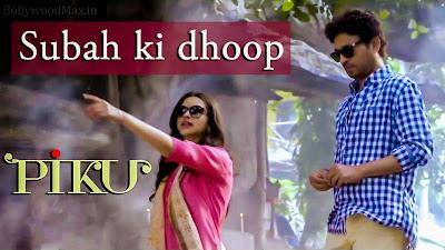 Subah ki dhoop Lyrics PIKU Title Song - Sunidhi Chauhan - Deepika Padukone