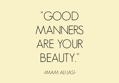 GOOD MANNERS ARE YOUR BEAUTY.