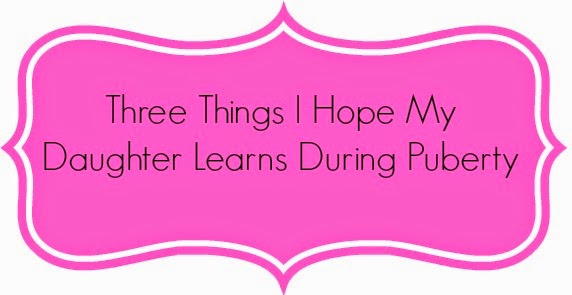 Three Things I Hope My Daughter Learns During Puberty {G Day for Girls}
