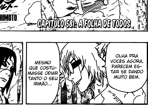 """Sasuke quer ouvir a verdade de Itachi.  Itachi pede pra ele ouvir sem chamar atenção de Kabuto.  Ele diz para Sasuke que o Uchiha tem um jutsu ocular que não tem a ver com o que afeta os sentidos do oponente (Genjutsu).  Sasuke: """"... Izanagi ... Danzou utilizou quando lutei contra ele.""""  O Uchiha tem outro jutsu proibido para agir como interlocutor ao Izanagi.  Itachi: """"Os preparativos já estão feitos, o último jutsu ocular que irá revelar seu destino... Izanami.""""  Izanagi é um jutsu que muda o destino da pessoa. O Izanami é um jutsu que determina o destino da pessoa.  Kabuto e Itachi se chocam ao fim do capítulo.  Itachi: """"Sasuke ... Fique perto de mim."""""""