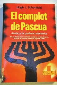"""""""El complot de PASCUA""""  (1965) Considera que el cristianismo abandonó el real objetivo de Jesús NAZ"""