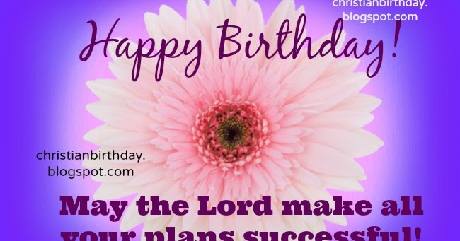 Happy Birthday May Your Plans Be Successful Christian