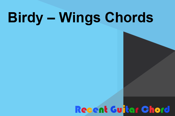 Birdy – Wings Chords