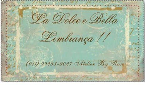 La Dolce e Bella Lembrança Atelier By Rose