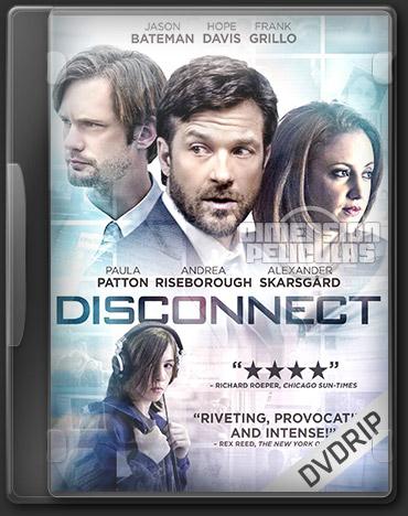 Disconnect (DVDRip Ingles Subtitulada) (2012)
