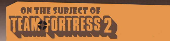 On the Subject of Team Fortress 2