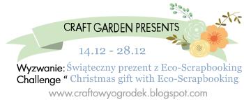 http://craftowyogrodek.blogspot.com/2014/12/wyzwanie-swiateczny-prezent-z-eco.html