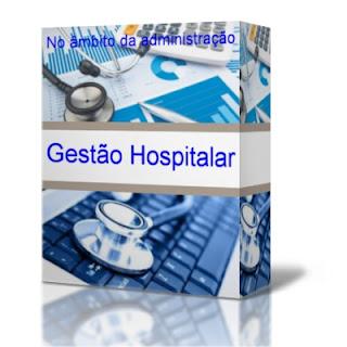 Gestão Hospitalar no âmbito da Administração