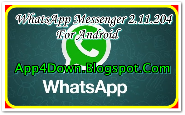 Download WhatsApp Messenger 2.11.204 For Android (APK) Latest Version 2014