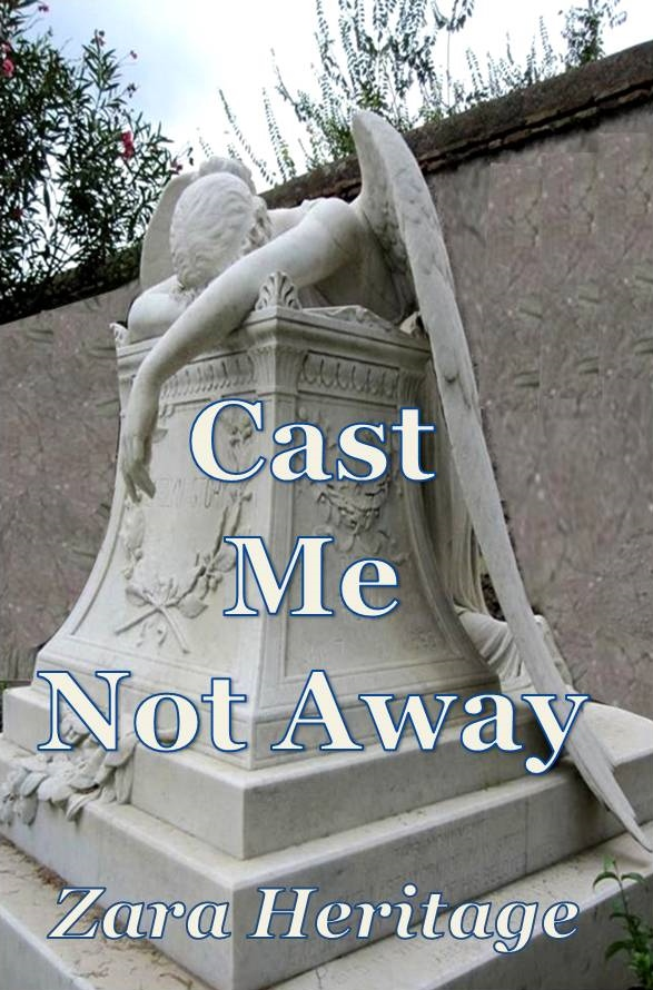 Please Read CAST ME NOT AWAY by Zara Heritage
