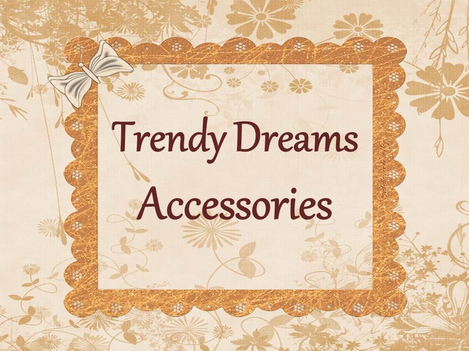 Trendy Dreams Accessories