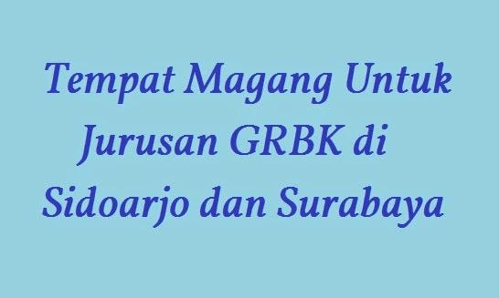 Tempat Magang Untuk Jurusan GRBK di Sidoarjo dan Surabaya