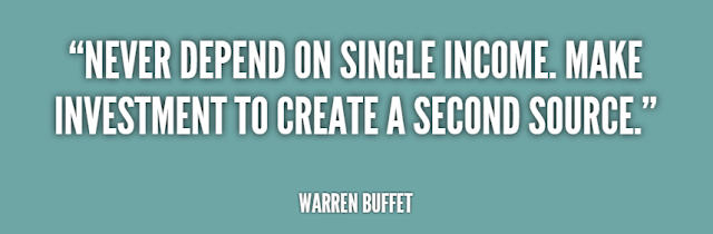 """NEVER DEPEND ON SINGLE INCOME. MAKE INVESTMENT TO CREATE A SECOND SOURCE.""  WARREN BUFFET"