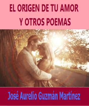 """""""El Origen de tu Amor y otros poemas""""."""