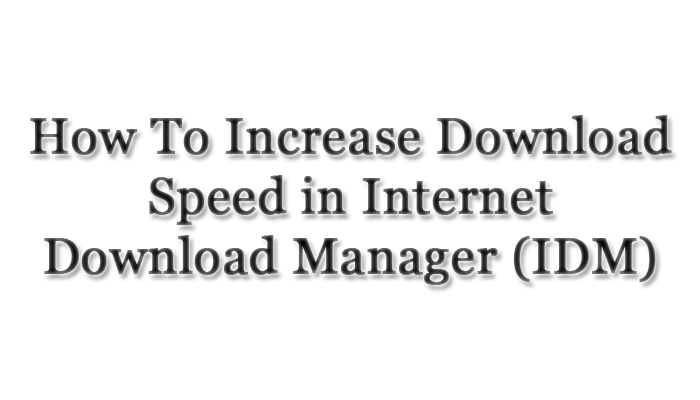 How-To-Increase-Download-Speed-in-IDM