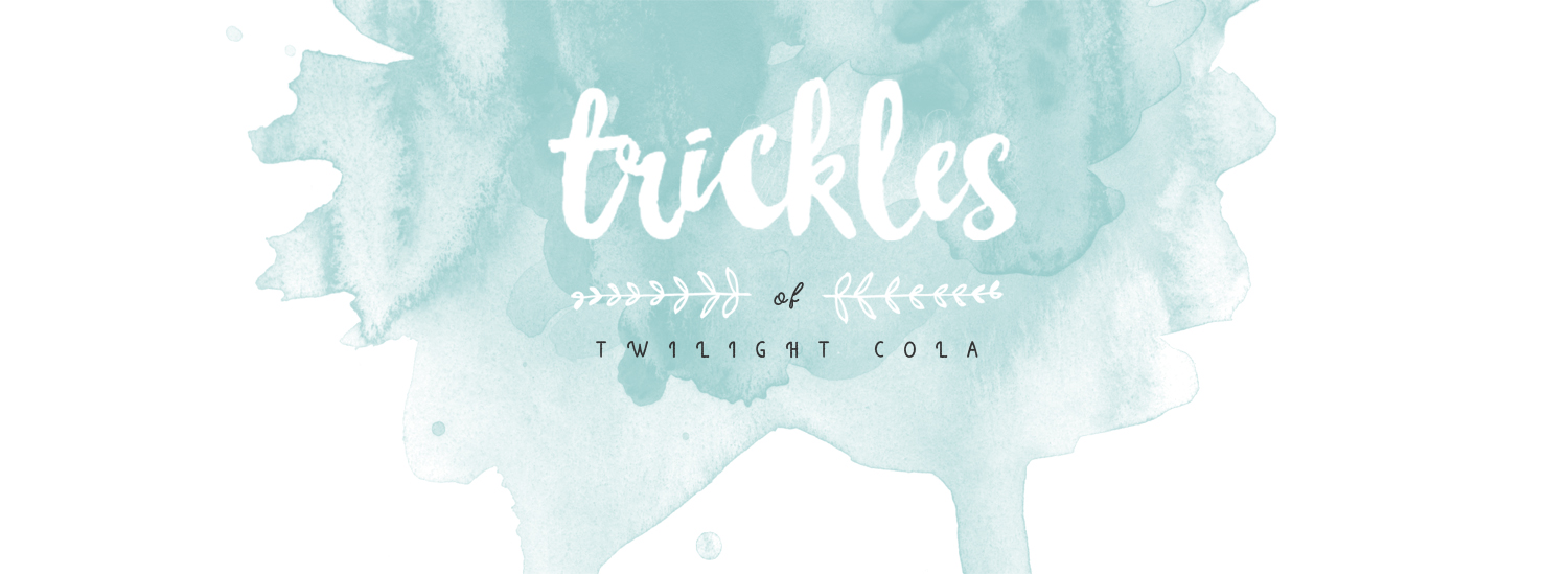 Trickles