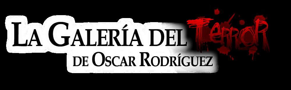 La Galería del Terror de Oscar Rodríguez