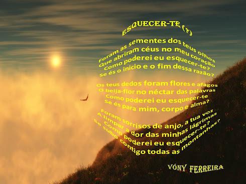 ESQUECER-TE(?)  Poema escrito por: Vóny Ferreira