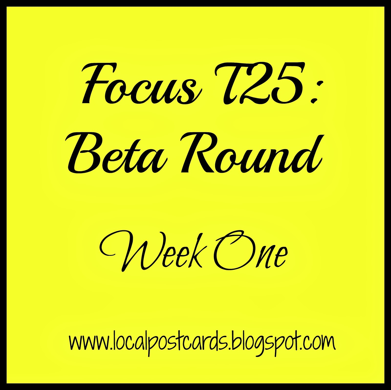 Focus T25 Beta Round Week One