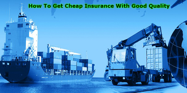 How To Get Cheap Insurance With Good Quality