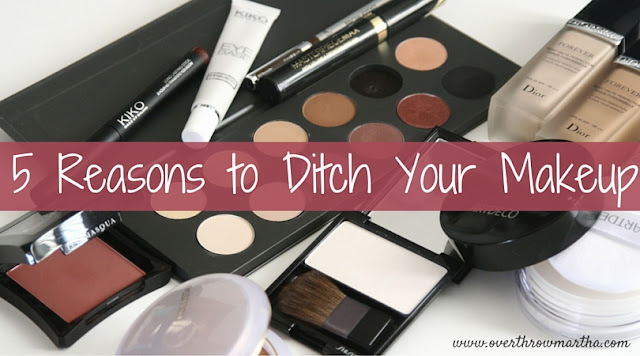 5 reasons to ditch your #makeup #overthrowmartha