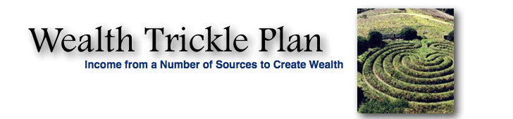 Wealth Trickle Plan - Income from a Number of Sources to Create Wealth