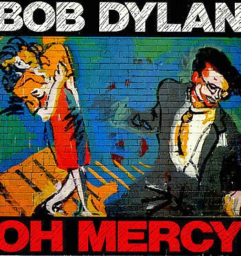 Oh Mercy, by Bob Dylan