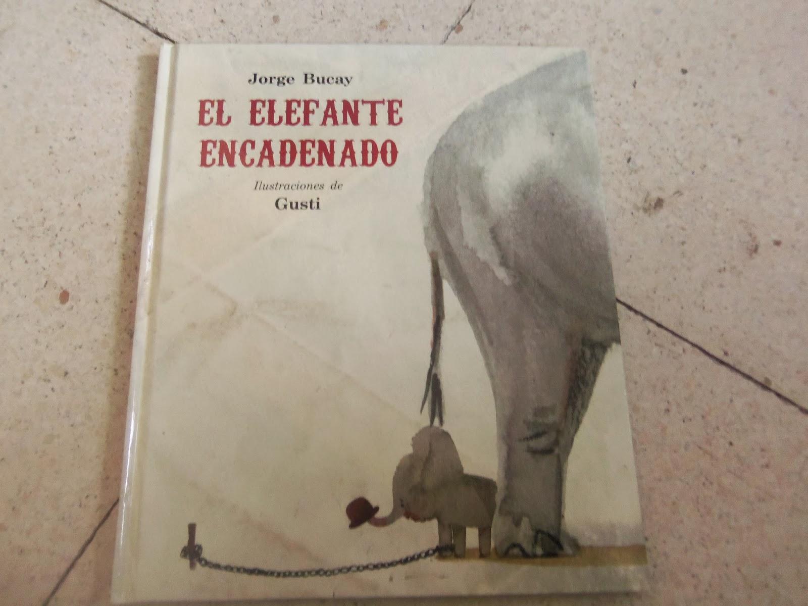 Tanto cuenta cuento tanto el elefante encadenado for El elefante encadenado