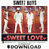 Sweet Boys - Sweet Love