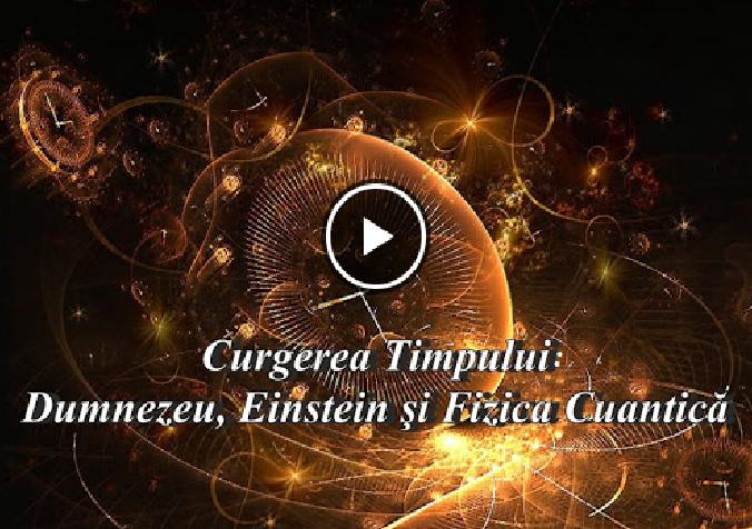 Curgerea TIMPULUI: DUMNEZEU, Einstein și FizicaCuantică.