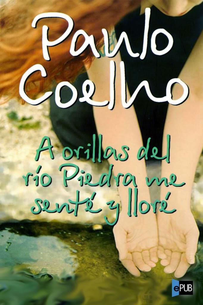 A orillas del río Piedra, me senté y lloré - Paulo Coelho