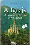 A IGREJA ... 51 Catequeses do Papa João Paulo II