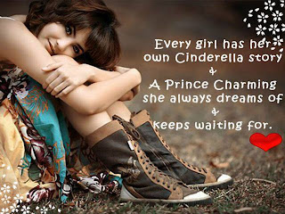 Every girl has her own Cinderella story and a Prince Charming she always dreams of and keep waiting for.