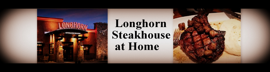 Longhorn Steakhouse Copycat Recipes