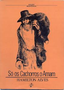 SÓ OS CACHORROS O AMAM (EDIÇÕES BERNÚNCIA/FCC EDIÇÕES - NOVELA/1993)