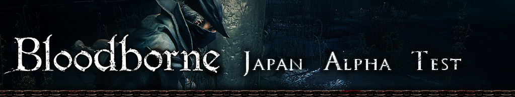 Bloodborne Japan Alpha Test