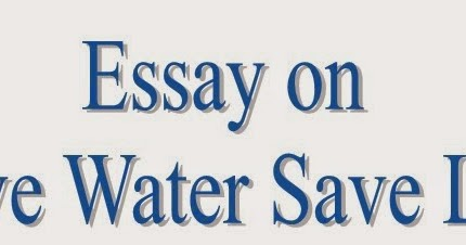 essay on save water We should save water on account of following reasons: to ensure adequate supply of water for our future generation though a large quantity of water can be recycled.