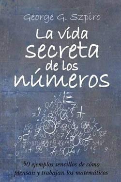 La Vida Secreta de los Números - George Szpiro