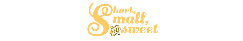 short, small, & sweet