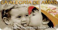 LA ALEGRIA DE AMAR Padre ÁNGEL P.